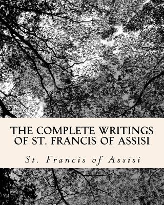 The Complete Writings of St. Francis of Assisi: with Biography Cover Image