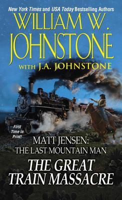 The Great Train Massacre (Matt Jensen/Last Mountain Man #10) Cover Image