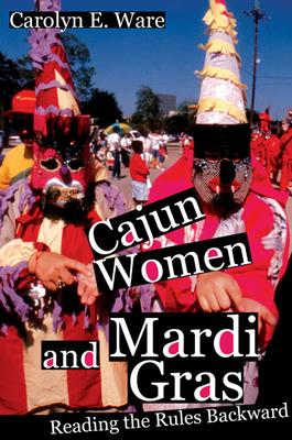 Cajun Women and Mardi Gras: Reading the Rules Backward Cover Image