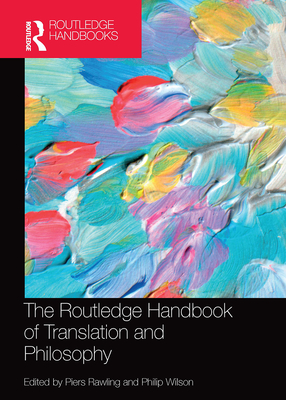 The Routledge Handbook of Translation and Philosophy (Routledge Handbooks in Translation and Interpreting Studies) Cover Image