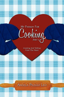 My Passion For Cooking, Part 2: Cooking And Talking From The Heart Cover Image
