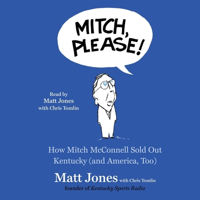 Mitch, Please!: How Mitch McConnell Sold Out Kentucky (and America Too) Cover Image