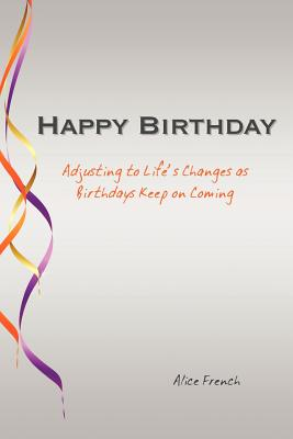 Happy Birthday: Adjusting to Life's Changes as Birthdays Keep on Coming Cover Image