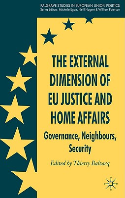 The External Dimension of Eu Justice and Home Affairs: Governance, Neighbours, Security (Palgrave Studies in European Union Politics) Cover Image