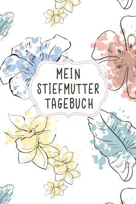Mein Stiefmutter Tagebuch: Das schicke Tagebuch für Bonuseltern Aufgaben und den erlebten Alltagserinnerungen damit Cover Image