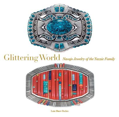 Glittering World: Navajo Jewelry of the Yazzie Family Cover Image