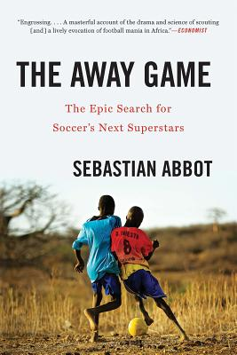 The Away Game: The Epic Search for Soccer's Next Superstars Cover Image