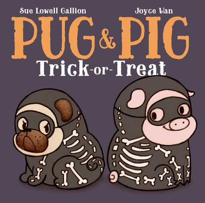 Pug & Pig: Trick-or-Treat by Sue Lowell Gallion