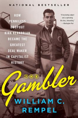 The Gambler: How Penniless Dropout Kirk Kerkorian Became the Greatest Deal Maker in Capitalist History Cover Image