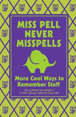 Miss Pell Never Misspells: More Cool Ways to Remember Stuff Cover Image