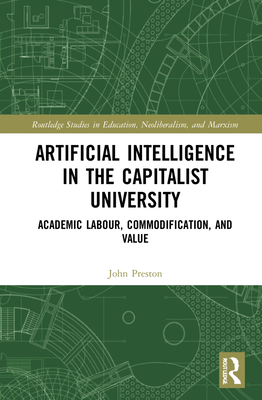 Artificial Intelligence in the Capitalist University: Exploring Impacts on Higher Education and Academic Labour (Routledge Studies in Education) Cover Image