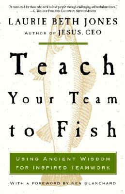 Teach Your Team to Fish: Using Ancient Wisdom for Inspired Teamwork Cover Image