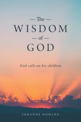 The Wisdom of God: God Calls on His Children Cover Image