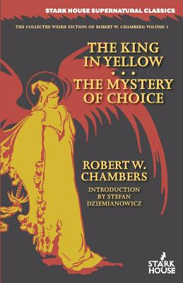 The King in Yellow / The Mystery of Choice (Collected Weird Fiction of Robert W. Chambers #1) Cover Image