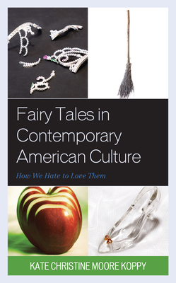 Fairy Tales in Contemporary American Culture: How We Hate to Love Them Cover Image