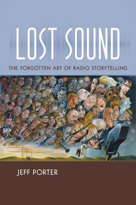 Lost Sound: The Forgotten Art of Radio Storytelling Cover Image
