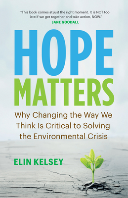 Hope Matters: Why Changing the Way We Think Is Critical to Solving the Environmental Crisis Cover Image