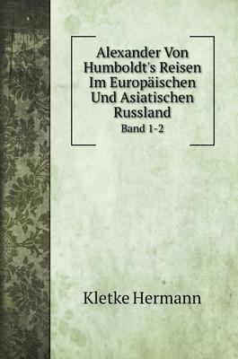 Alexander Von Humboldt's Reisen Im Europäischen Und Asiatischen Russland: Band 1-2 (Travel Books) Cover Image