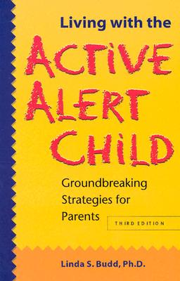 Living with the Active Alert Child: Groundbreaking Strategies for Parents Cover Image