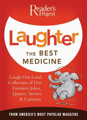 Laughter the Best Medicine: More than 600 Jokes, Gags & Laugh Lines For All Occasions (Laughter Medicine) Cover Image