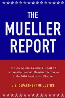 The Mueller Report: The Full Report on Donald Trump, Collusion, and Russian Interference in the 2016 U.S. Presidential Election Cover Image
