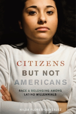 Citizens But Not Americans: Race and Belonging Among Latino Millennials (Latina/O Sociology #8) Cover Image