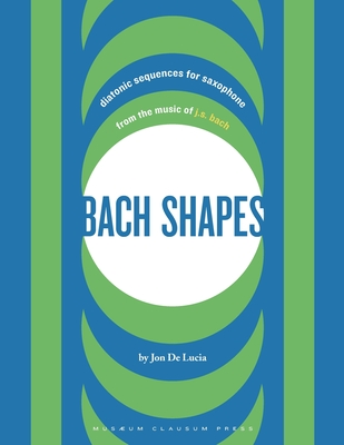 Bach Shapes: Diatonic Sequences for Saxophone from the Music of J.S. Bach Cover Image