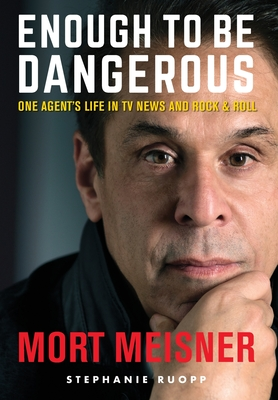 Enough to Be Dangerous: One Agent's Life in TV News and Rock & Roll Cover Image