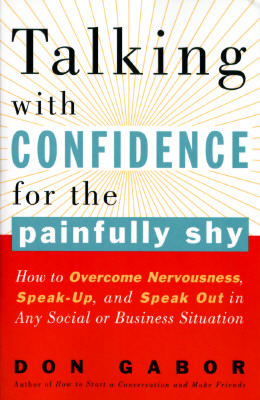 Talking with Confidence for the Painfully Shy: How to Overcome Nervousness, Speak-Up, and Speak Out in Any Social or Business S Ituation Cover Image