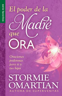 El Poder de La Madre Que Ora=the Power of a Praying Mom: Oraciones Poderosaspara Ti y Tus Hijos Cover Image