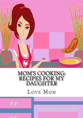 Mom's Cooking: Recipes for My Daughter Cover Image