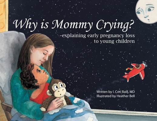 Why is Mommy Crying? -explaining early pregnancy loss to young children Cover Image