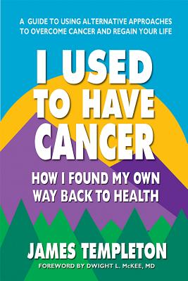 I Used to Have Cancer: How I Found My Own Way Back to Health Cover Image
