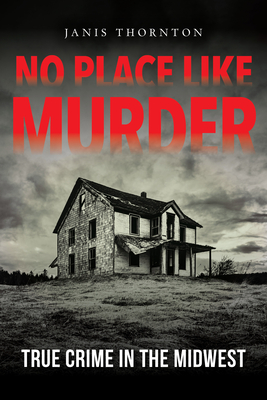 No Place Like Murder: True Crime in the Midwest Cover Image