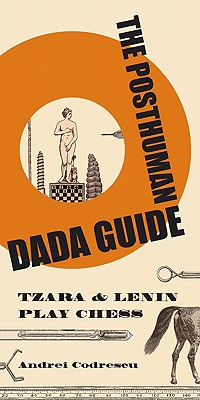 The Posthuman Dada Guide: Tzara and Lenin Play Chess (Public Square) Cover Image