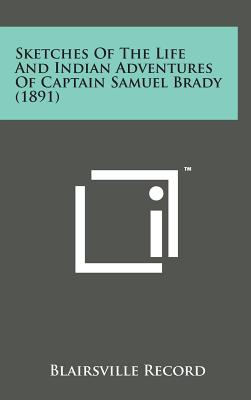 Sketches of the Life and Indian Adventures of Captain Samuel Brady (1891) Cover Image