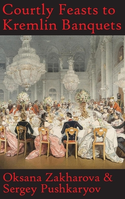 Courtly Feasts to Kremlin Banquets: A History of Celebration and Hospitality: Echoes of Russia's cuisine Cover Image