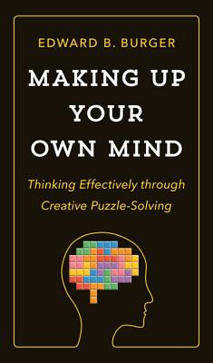 Making Up Your Own Mind: Thinking Effectively Through Creative Puzzle-Solving Cover Image
