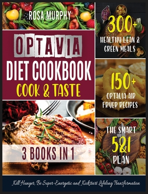 Optavia Diet Cookbook: Cook and Taste 300+ Healthy Lean & Green Meals 150+ Optavia Air Fryer Recipes the Smart 5&1 Plan. Kill Hunger, Be Supe Cover Image