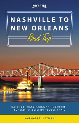 Moon Nashville to New Orleans Road Trip: Natchez Trace Parkway,  Memphis, Tupelo, Mississippi Blues Trail (Travel Guide) Cover Image