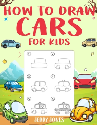 How to Draw Cars for Kids: Learn How to Draw Step by Step (Step by Step Drawing Books) Cover Image
