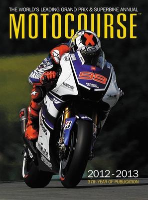 Motocourse 2012-2013: The World's Leading Grand Prix & Superbike Annual Cover Image