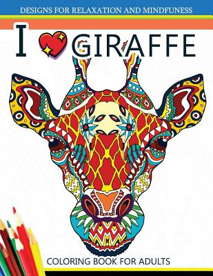 I love Giraffe Coloring Book for Adults: An Adult Coloring Book Cover Image