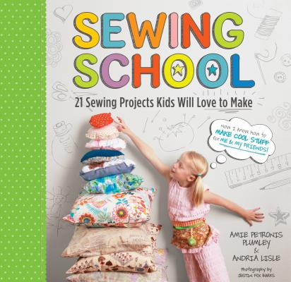 Sewing School ®: 21 Sewing Projects Kids Will Love to Make Cover Image
