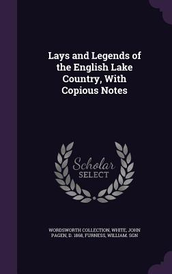 Lays and Legends of the English Lake Country, with Copious Notes Cover Image