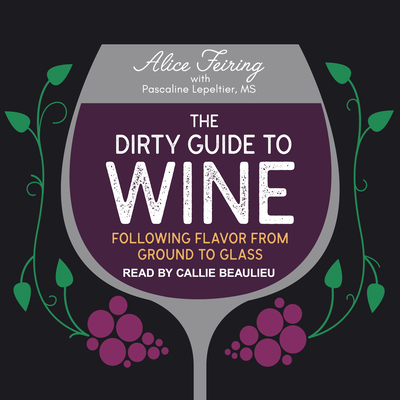 The Dirty Guide to Wine: Following Flavor from Ground to Glass Cover Image