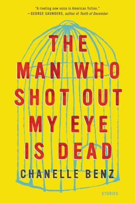 The Man Who Shot Out My Eye Is Dead: Stories Cover Image