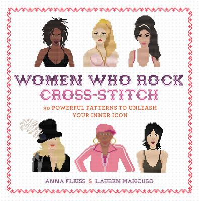 Women Who Rock Cross-Stitch: 30 Powerful Patterns to Unleash Your Inner Icon Cover Image