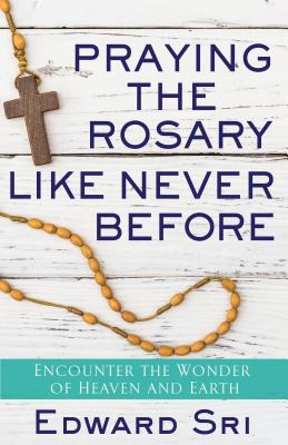 Cover for Praying the Rosary Like Never Before