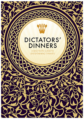 Dictators' Dinners: The Bad Taste Guide to Entertaining Tyrants Cover Image